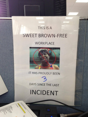 Boss got sick of Sweet Brown quotes so came up with this measure in ...