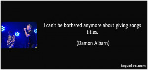 quote-i-can-t-be-bothered-anymore-about-giving-songs-titles-damon ...