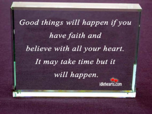 Good things will happen if you have faith and believe with all your ...