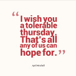 "Top 20 Thursday Quotes and Sayings. ""I wish you a tolerable thursday ..."