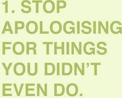 Stop Apologising For Things You Didn't Even Do ~ Apology Quote