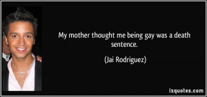 My mother thought me being gay was a death sentence. - Jai Rodriguez