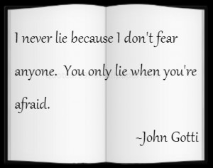 never lie because I don't fear anyone. You only lie when you're ...
