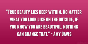True beauty lies deep within. No matter what you look like on the ...