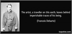 The artist, a traveller on this earth, leaves behind imperishable ...