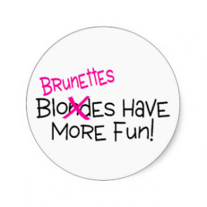 Brunettes Have More Fun Classic Round Sticker