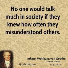 ... talk much in society if they knew how often they misunderstood others