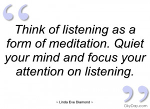 think of listening as a form of meditation
