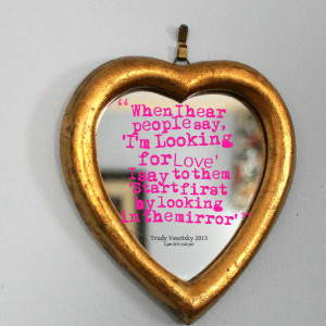 Quotes Picture: when i hear people say, 'i'm looking for love' ~ i say ...