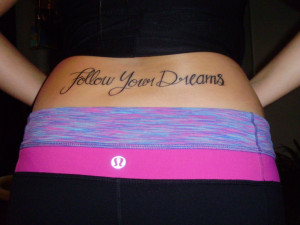 Quotes About Following Your Dreams Tattoo Follow your dreams - tramp