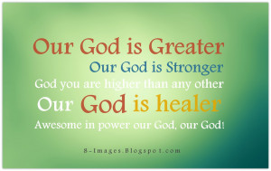 Our God is greater, our God is stronger, God you are higher than any ...