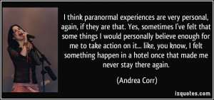 think paranormal experiences are very personal, again, if they are ...