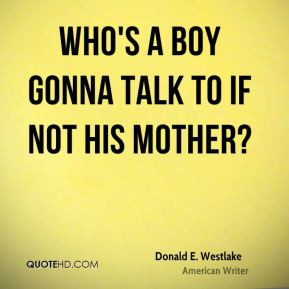 Who 39 s a boy gonna talk to if not his mother Donald E Westlake