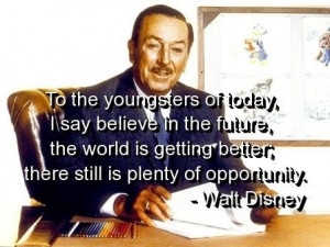 Walt disney quotes and sayings opportunity world believe better