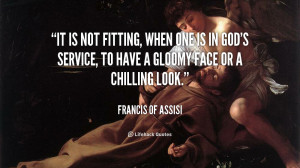 quote-Francis-of-Assisi-it-is-not-fitting-when-one-is-62129.png