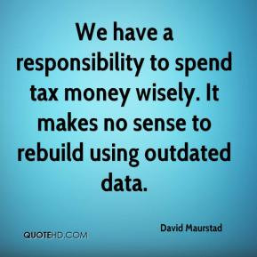 We have a responsibility to spend tax money wisely. It makes no sense ...