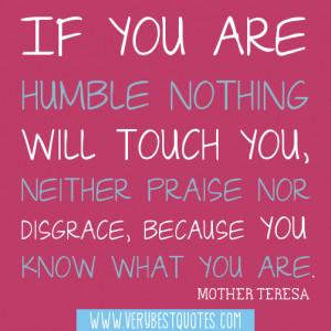If you are humble nothing will touch you (Mother Teresa Quotes)