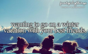 Wanting to go on a winter vacation with your best friends
