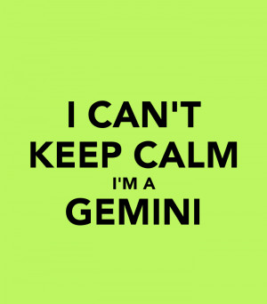 CAN'T KEEP CALM I'M A GEMINI