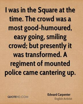 Edward Carpenter - I was in the Square at the time. The crowd was a ...