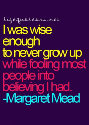 ... grow up while fooling most people into believing i had life quote