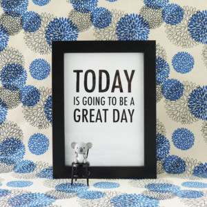 Today Is Going to Be a Great Day ($10): Start your day off with a ...