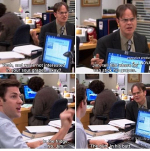The Office Dwight And Jim Quotes Jim and dwight sour grapes