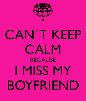 can-t-keep-calm-because-i-miss-my-boyfriend.png