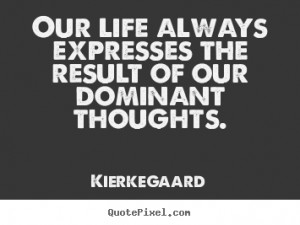 -Quotes-Quote-Our-life-always-expresses-the-result-of-our-dominant ...
