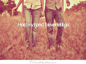 Hold my hand. Never let it go. Picture Quote #1
