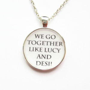 We Go Together Like Lucy and Desi Quote Resin Necklace or Keychain ...