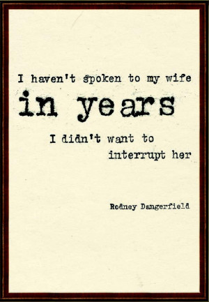 Rodney dangerfield, quotes, sayings, about wife, speak, funny ...