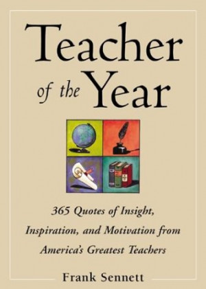 Teacher of the Year :400 Quotes of Insight, Inspiration, and ...