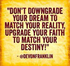 Upgrade your faith to match your destiny. Devon Franklin. More