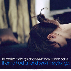 ... go and see if they come back, than to hold on and see if they let go