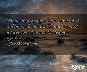 Our greatest strength is our team spirit and that will remain because ...