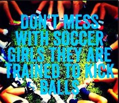 soccer girls got this gt gt omg i don t play soccer but this is funny