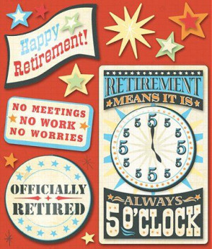 Retirement Scrapbook Quotes | 3d happy retirement stickers 3d happy ...