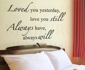 ... Quote Decal Sticker Vinyl Art Loved You Yesterday I'll Always Love You