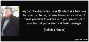 quote-my-dad-he-died-when-i-was-19-which-is-a-bad-time-for-your-dad-to ...