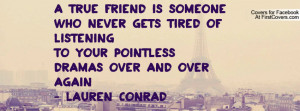 true friend is someone who never gets tired of listeningto your ...