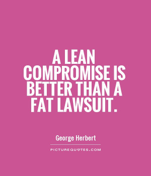 lean compromise is better than a fat lawsuit Picture Quote #1
