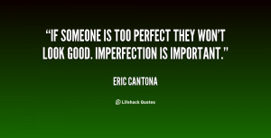 If someone is too perfect they won't look good. Imperfection is ...