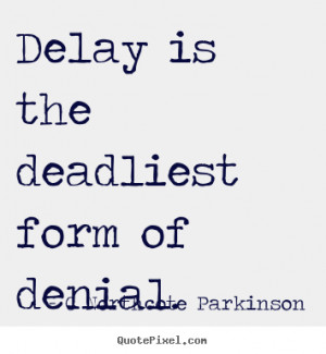 ... denial c northcote parkinson more inspirational quotes love quotes