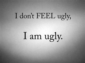 so Ugly Quotes http://becoming-beautiful.com/2011/04/i-feel-ugly ...