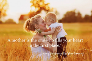 """... is the one who fills your heart in the first place. """" – Amy Tan"""