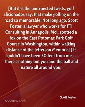 Scott Foster - [But it is the unexpected twists, golf aficionados say ...