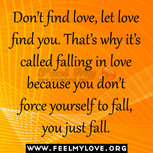 Don't find love, let love find you