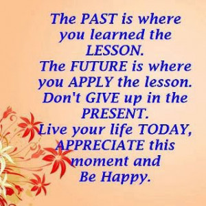 the past is where you learned the lesson the future is where u apply ...