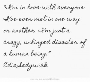 """... just a crazy, unhinged disaster of a human being."""" Edie Sedgwick"""